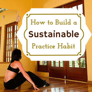 How to build a sustainable practice habit